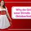 What do ladies wear for Oktoberfest? Dirndls!